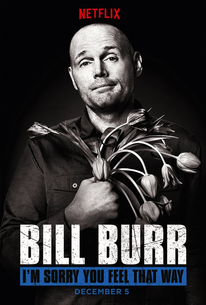 Bill Burr I am Sorry You Feel That Way